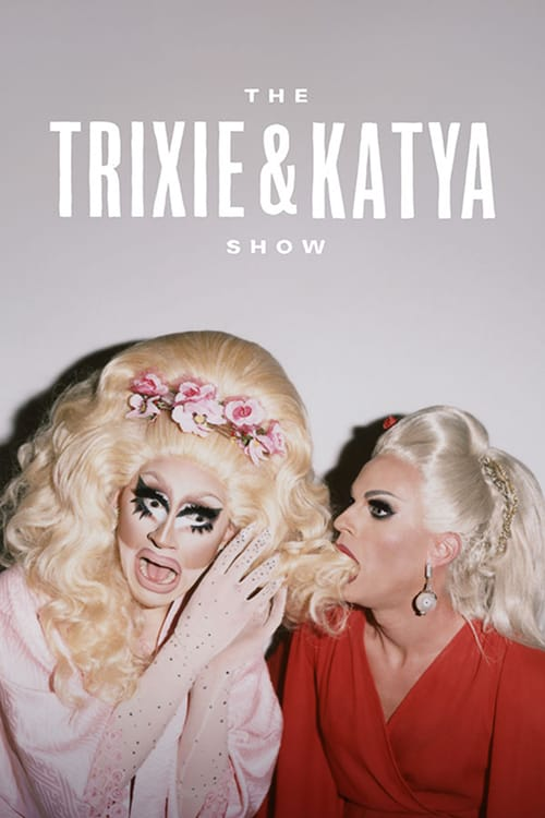 Trixie & Katya Show, The